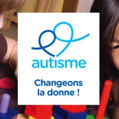 Autisme : il est temps de changer la donne !