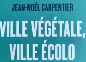 Jean-Noël Carpentier : Ville végétale, ville écolo – Quand nous végétaliserons enfin nos villes